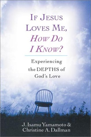 If Jesus Loves Me, How Do I Know?: Experiencing the Depths of God's Love