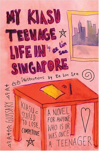 My Kiasu Teenage Life In Singapore:  A Novel For Anyone Who Is Or Was Once A Teenager