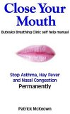 Close Your Mouth: Buteyko Breathing Clinic self help manual