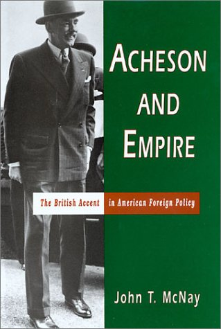 Acheson and Empire by John T. McNay