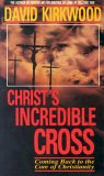 Christ's Incredible Cross: Coming Back to the Core of Christianity