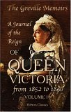 The Greville Memoirs. A Journal of the Reign of Queen Victoria from 1852 to 1860: Volume 1