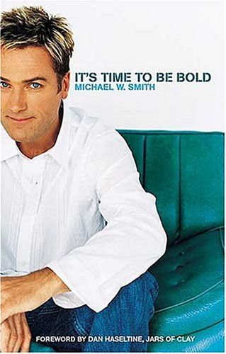 It's Time to Be Bold by Michael W.  Smith