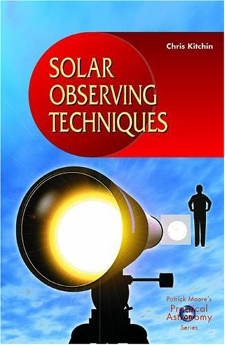 Solar Observing Techniques by Chris Kitchin