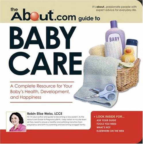 The About.Com Guide to Baby Care by Robin Elise Weiss