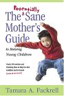 The Potentially Sane Mother's Guide to Raising Young Children: Nearly 100 Activities and Parenting Ideas to Help You Fell Confident and in Control (Mo
