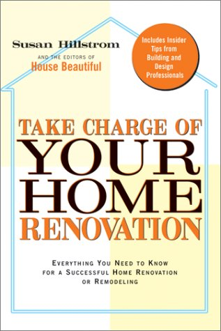 Take Charge Of Your Home Renovation: Everything You Need To Know For A Successful Home Renovation Or Remodeling