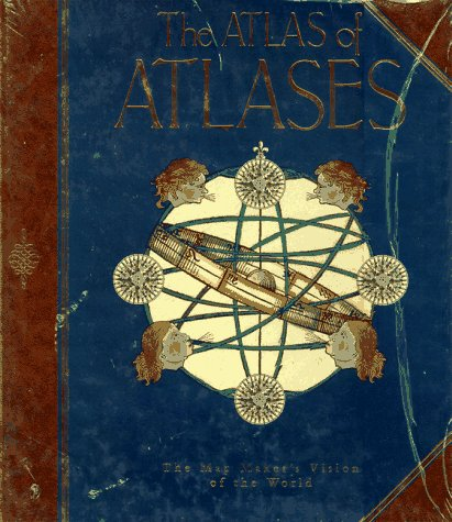 The Atlas Of Atlases: The Map Maker's Vision Of The World