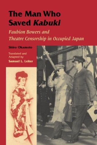 The Man Who Saved Kabuki: Faubion Bowers and Theatre Censorship in Occupied Japan
