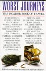 Worst Journeys: The Picador Book Of Travel
