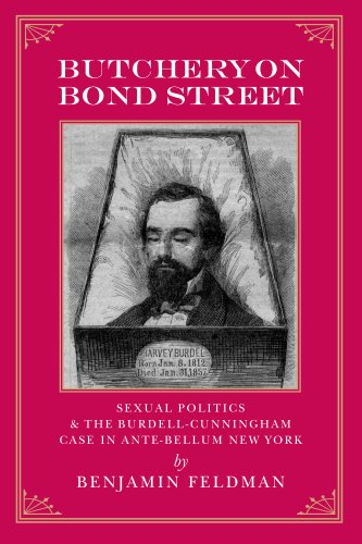 Butchery on Bond Street: Sexual Politics and the Burdell-Cunningham Case in Ante-Bellum New York