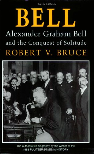 Bell: Alexander Graham Bell and the Conquest of Solitude
