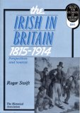 The Irish In Britain 1815 1914: Perspectives And Sources