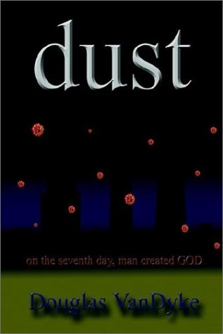 Dust: On the Seventh Day, Man Created God