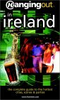 Hanging Out in Ireland: The Complete Guide to the Hottest Cities, Scenes & Parties