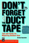 Don't Forget the Duct Tape: Tips and Tricks for Repairing Outdoor Gear