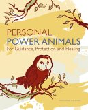 Personal Power Animals: For Guidance, Protection and Healing
