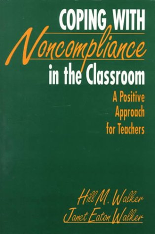 Coping with Noncompliance in the Classroom: A Positive Approach for Teachers