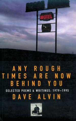 Any Rough Times Are Now Behind You: Selected Poems and Writings: 1979-1995