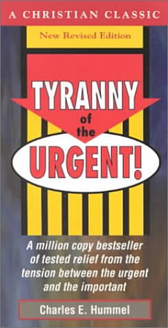 Tyranny Of The Urgent By Charles E Hummel Reviews
