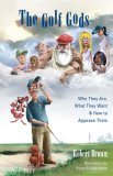 The Golf Gods: Who They Are, What They Want & How to Appease Them