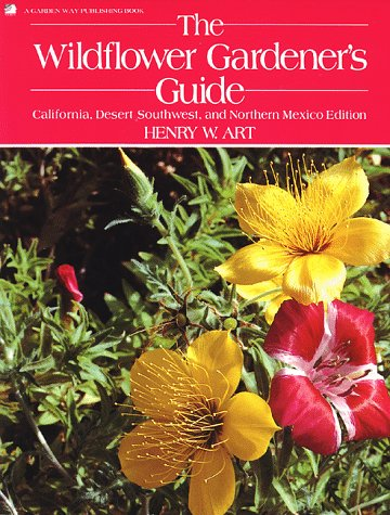 The Wildflower Gardener's Guide: California, Desert Southwest, and Northern Mexico Edition