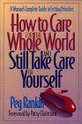 How to Care for the Whole World and Still Take Care of Yourself: A Woman's Complete Guide to Setting Priorities