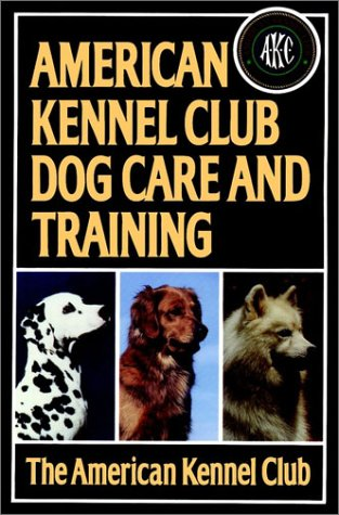 American Kennel Club Dog Care And Training by American Dog Kennel Club
