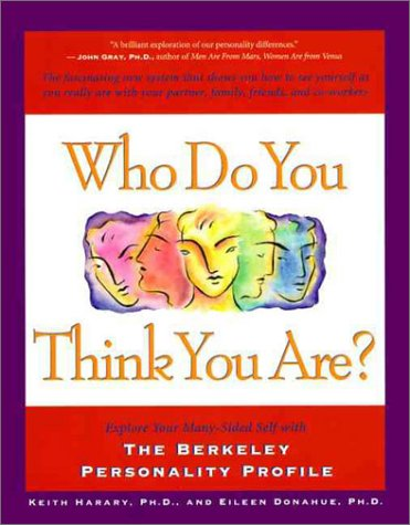 Who Do You Think You Are?: Explore Your Many-Sided Self with the Berkeley Personality Profile: The Fascinating New System That Shows You How to See Yourself as You Really Are with Your Partner, Family, Friends, and Co-Workers