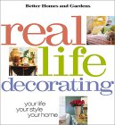Real Life Decorating: Your Life, Your Style, Your Home (Better Homes and Gardens Books)