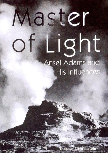 Master Of Light: Ansel Adams And His Influences