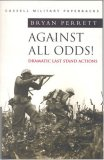 Against All Odds!: Dramatic Last Stand Actions  (Cassell Military Classics)