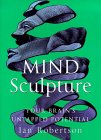 """Mind Sculpture: Your Brain""""S Untapped Potential"""