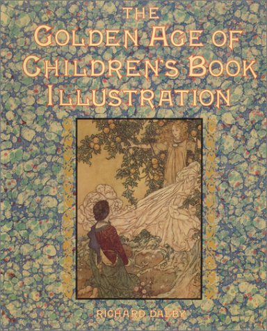 The Golden Age of Children's Book Illustration by Richard Dalby