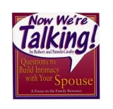 Now We're Talking!: Questions To Build Intimacy With Your Spouse