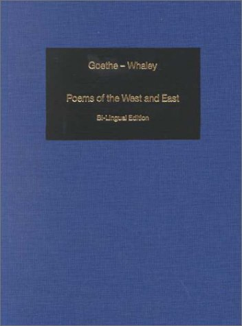 Poems of the West and the East: West-Eastern Divan = West-Ostlicher Divan: Bi-Lingual Edition of the Complete Poems