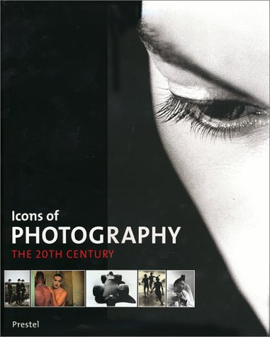 Icons Of Photography: The 20th Century (Prestel's Icons)