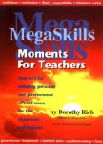 Mega Skills Moments For Teachers: How To's For Building Personal And Professional Effectiveness For The Classroom And Beyond