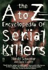 The A Z Encyclopedia Of Serial Killers