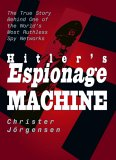 Hitler's Espionage Machine: The True Story Behind One of the World's Most Ruthless Spy Networks