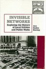 Invisible Networks: Exploring the History of Local Utilities and Public Works