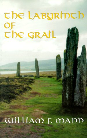 The Labyrinth of the Grail by William F. Mann