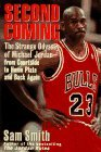 Second Coming: The Strange Odyssey Of Michael Jordan  From Courtside To Home Plate And Back Again
