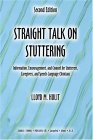 Straight Talk On Stuttering: Information, Encouragement, And Counsel For Stutterers, Caregivers, And Speech Language Clinicians