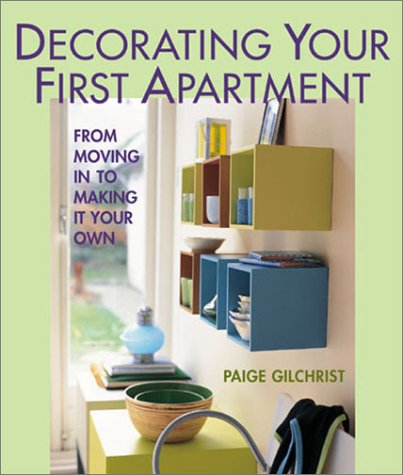 Decorating your first apartment from moving in to making it your own by paige gilchrist - Decorating your first apartment ...