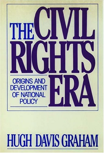 The Civil Rights Era: Origins And Development Of National Policy, 1960 1972