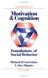 Handbook of Motivation and Cognition, Volume 1: Foundations of Social Behavior