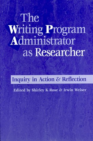The Writing Program Administrator As Researcher: Inquiry In Action & Reflection