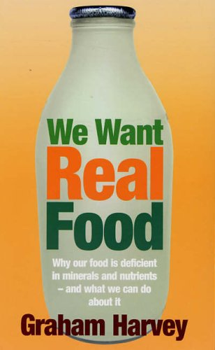 We Want Real Food by Graham Harvey