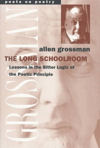 The Long Schoolroom: Lessons in the Bitter Logic of the Poetic Principle